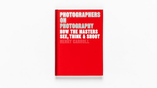 Henry Carroll's new book explores the thinking behind great photographs