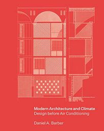 Nonfiction Book Review: Modern Architecture and Climate: Design Before Air Conditioning by Daniel A. Barber. Princeton University, $45 (336p) ISBN 978-0-69117-003-9